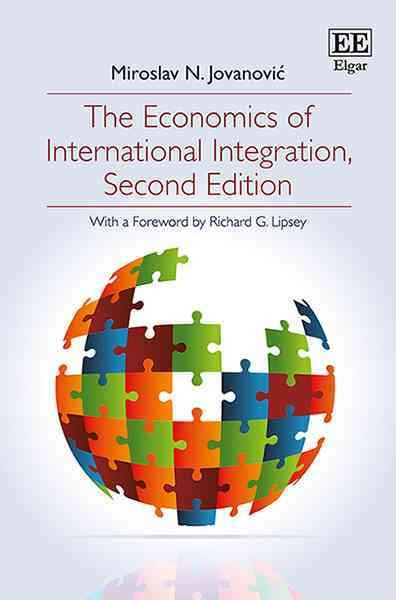 The economics of international integration  : Miroslav N. Jovanović ; foreword by Richard G. Lipsey.